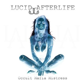 Album Cover - Lucid AfterLife - Occult Mafia Mistress - 2016
